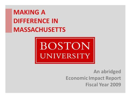 MAKING A DIFFERENCE IN MASSACHUSETTS An abridged Economic Impact Report Fiscal Year 2009.