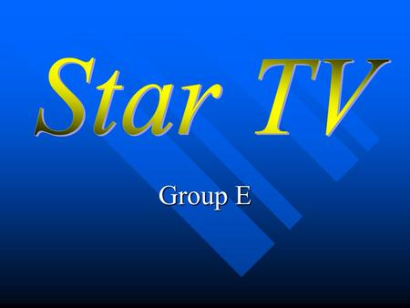 Group E Group E Business Concept Economical feasibility Economical feasibility Asia's number 1 satellite broadcaster Asia's number 1 satellite broadcaster.