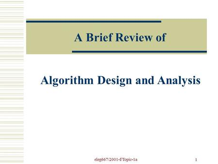 Eleg667/2001-f/Topic-1a 1 A Brief Review of Algorithm Design and Analysis.