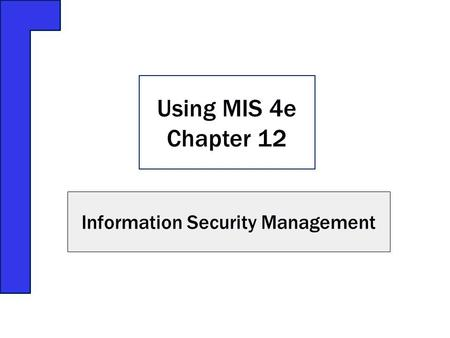 Information Security Management Using MIS 4e Chapter 12.
