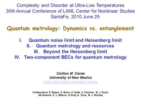 Complexity and Disorder at Ultra-Low Temperatures 30th Annual Conference of LANL Center for Nonlinear Studies SantaFe, 2010 June 25 Quantum metrology: