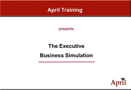 April Training The Executive Business Simulation