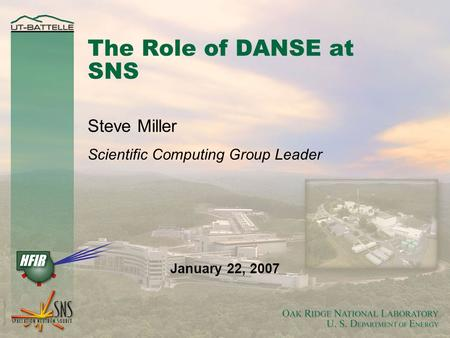The Role of DANSE at SNS Steve Miller Scientific Computing Group Leader January 22, 2007.