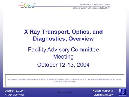 Richard M. Bionta XTOD October 12, 2004 UCRL-PRES-XXXXX X Ray Transport, Optics, and Diagnostics, Overview Facility Advisory Committee.