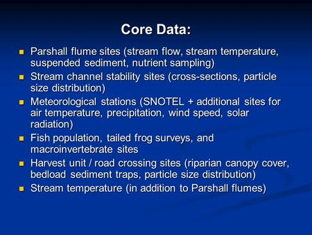 Core Data: Parshall flume sites (stream flow, stream temperature, suspended sediment, nutrient sampling) Parshall flume sites (stream flow, stream temperature,