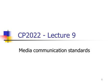 1 CP2022 - Lecture 9 Media communication standards.