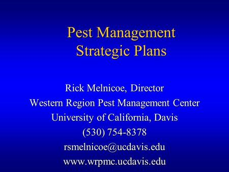 Pest Management Strategic Plans Rick Melnicoe, Director Western Region Pest Management Center University of California, Davis (530) 754-8378