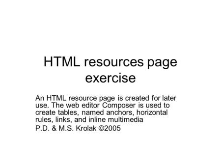 HTML resources page exercise An HTML resource page is created for later use. The web editor Composer is used to create tables, named anchors, horizontal.