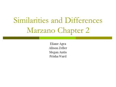 Similarities and Differences Marzano Chapter 2 Eliane Agra Alison Zeller Megan Antis Prisha Ward.