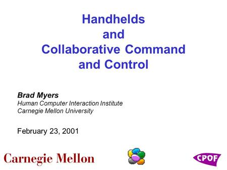 Handhelds and Collaborative Command and Control Brad Myers Human Computer Interaction Institute Carnegie Mellon University February 23, 2001.