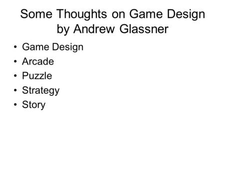 Some Thoughts on Game Design by Andrew Glassner Game Design Arcade Puzzle Strategy Story.