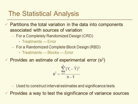 The Statistical Analysis Partitions the total variation in the data into components associated with sources of variation –For a Completely Randomized Design.