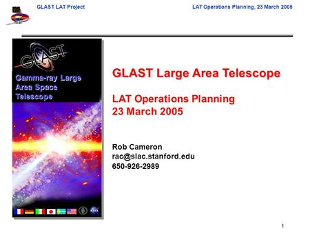 GLAST LAT ProjectLAT Operations Planning, 23 March 2005 1 GLAST Large Area Telescope LAT Operations Planning 23 March 2005 Rob Cameron