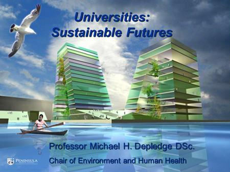 Professor Michael H. Depledge DSc. Chair of Environment and Human Health Universities: Sustainable Futures.
