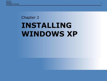 11 INSTALLING WINDOWS XP Chapter 2. Chapter 2: Installing Windows XP2 INSTALLING WINDOWS XP  Prepare a computer for the installation of Microsoft Windows.