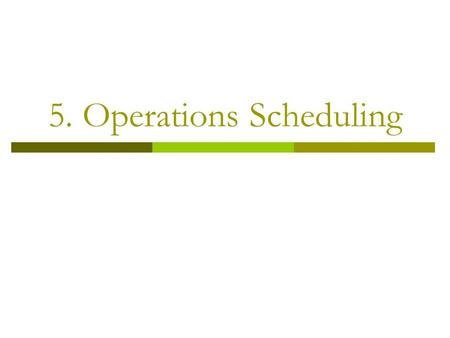 5. Operations Scheduling