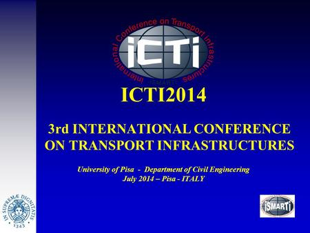 3rd INTERNATIONAL CONFERENCE ON TRANSPORT INFRASTRUCTURES University of Pisa - Department of Civil Engineering July 2014 – Pisa - ITALY ICTI2014.