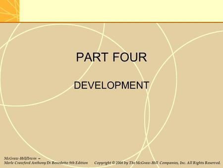 PART FOUR DEVELOPMENT McGraw-Hill/Irwin – Merle Crawford Anthony Di Benedetto 9th Edition Copyright © 2008 by The McGraw-Hill Companies, Inc. All Rights.