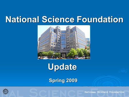 National Science Foundation Spring 2009 Update. Ask Early, Ask Often! NameTitleContact Joanna Rom Deputy Director – Planning, Coordination & Analysis;