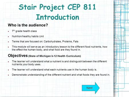 Stair Project CEP 811 Introduction Who is the audience? 7 th grade health class Nutrition/healthy habits Unit Terms that are focused on: Carbohydrates,