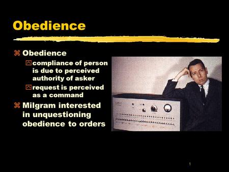 1 Obedience zObedience ycompliance of person is due to perceived authority of asker yrequest is perceived as a command zMilgram interested in unquestioning.