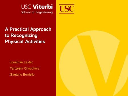A Practical Approach to Recognizing Physical Activities Jonathan Lester Tanzeem Choudhury Gaetano Borriello.