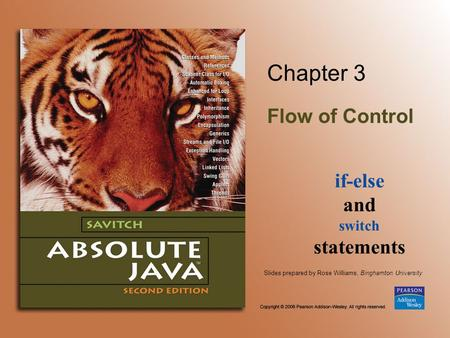 Slides prepared by Rose Williams, Binghamton University Chapter 3 Flow of Control if-else and switch statements.