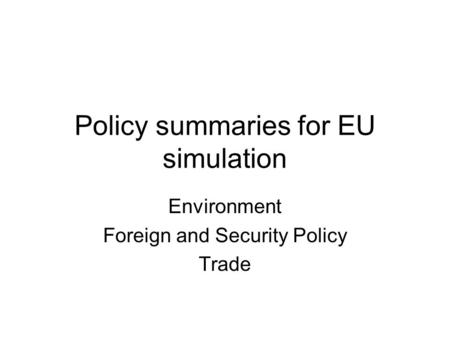 Policy summaries for EU simulation Environment Foreign and Security Policy Trade.