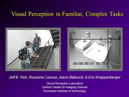 Jeff B. Pelz, Roxanne Canosa, Jason Babcock, & Eric Knappenberger Visual Perception Laboratory Carlson Center for Imaging Science Rochester Institute of.