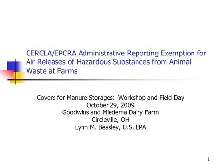1 CERCLA/EPCRA Administrative Reporting Exemption for Air Releases of Hazardous Substances from Animal Waste at Farms Covers for Manure Storages: Workshop.