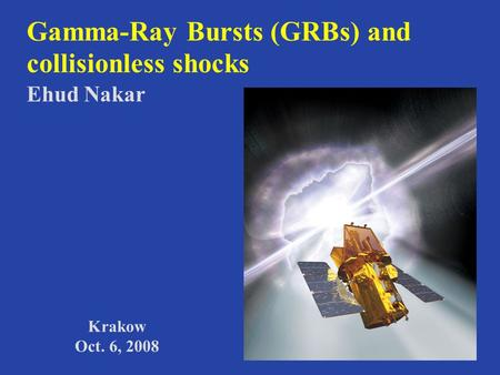 Gamma-Ray Bursts (GRBs) and collisionless shocks Ehud Nakar Krakow Oct. 6, 2008.