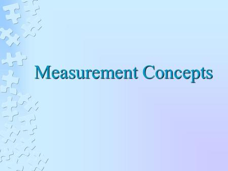 Measurement Concepts. CONSTRUCT VALIDITY OF MEASURES Indicators of Construct Validity Face validity Aggression questionnaire Not enough to really determine.