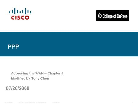 © 2006 Cisco Systems, Inc. All rights reserved.Cisco PublicITE I Chapter 6 1 PPP Accessing the WAN – Chapter 2 Modified by Tony Chen 07/20/2008.