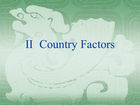 II	Country Factors.