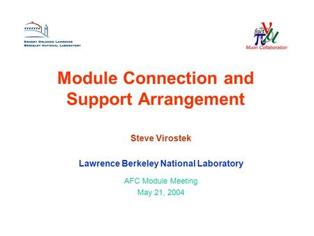 Module Connection and Support Arrangement Steve Virostek Lawrence Berkeley National Laboratory AFC Module Meeting May 21, 2004.