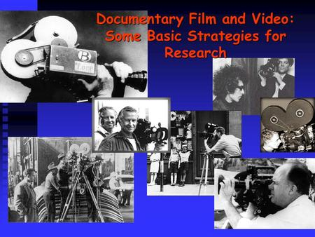 Documentary Film and Video: Some Basic Strategies for Research.