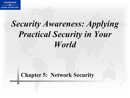 Security Awareness: Applying Practical Security in Your World Chapter 5: Network Security.