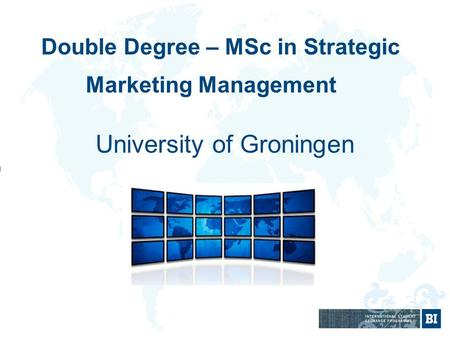 Double Degree – MSc in Strategic Marketing Management University of Groningen.