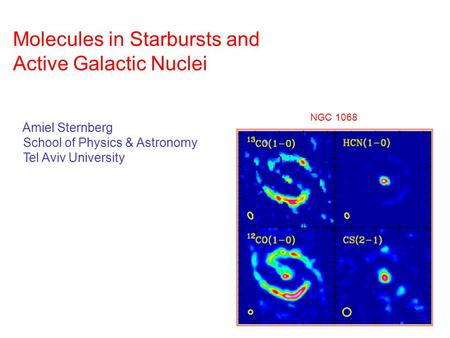 Molecules in Starbursts and Active Galactic Nuclei Amiel Sternberg School of Physics & Astronomy Tel Aviv University NGC 1068.