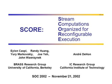 BRASS SCORE: Eylon Caspi, Randy Huang, Yury Markovskiy, Joe Yeh, John Wawrzynek BRASS Research Group University of California, Berkeley Stream <strong>Computations</strong>.
