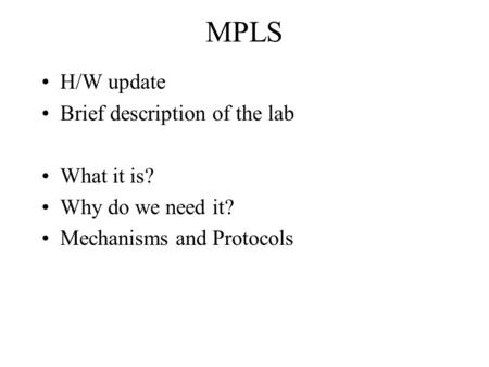MPLS H/W update Brief description of the lab What it is? Why do we need it? Mechanisms and Protocols.