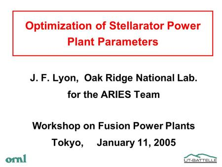 Optimization of Stellarator Power Plant Parameters J. F. Lyon, Oak Ridge National Lab. for the ARIES Team Workshop on Fusion Power Plants Tokyo, January.