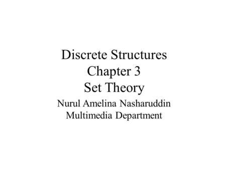 Discrete Structures Chapter 3 Set Theory Nurul Amelina Nasharuddin Multimedia Department.