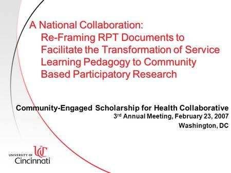 A National Collaboration: Re-Framing RPT Documents to Facilitate the Transformation of Service Learning Pedagogy to Community Based Participatory Research.
