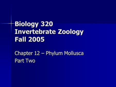 Biology 320 Invertebrate Zoology Fall 2005 Chapter 12 – Phylum Mollusca Part Two.