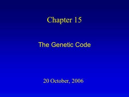 20 October, 2006 Chapter 15 The Genetic Code. Overview The genetic code specifies which codons translate to which amino acids. The genetic code minimizes.