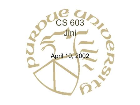 CS 603 Jini April 10, 2002. What is Jini? Java Middleware Tools to construct federation –Multiple devices, each with Java Virtual Machine –Multiple services.