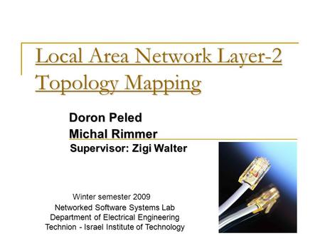 Local Area Network Layer-2 Topology Mapping Local Area Network Layer-2 Topology Mapping Doron Peled Michal Rimmer Supervisor: Zigi Walter Networked Software.