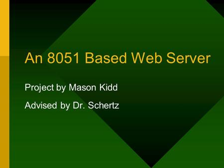 An 8051 Based Web Server Project by Mason Kidd Advised by Dr. Schertz.