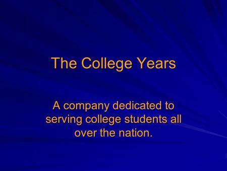 The College Years A company dedicated to serving college students all over the nation.